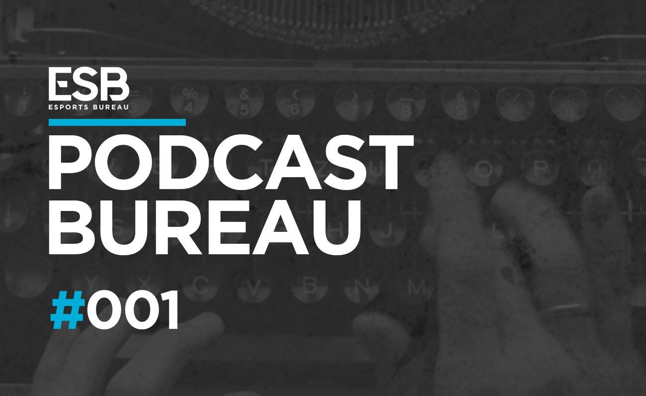 Esports Bureau Podcast 1x01