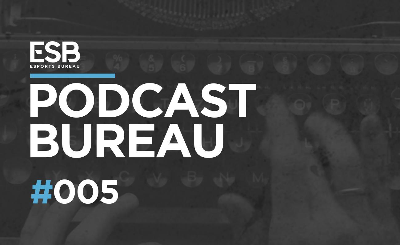 Esports Bureau Podcast 1x05