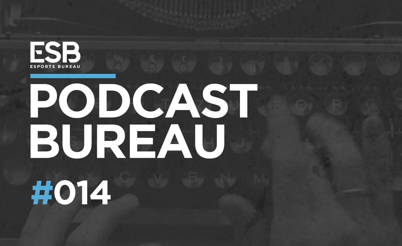 Esports Bureau Podcast 1x14
