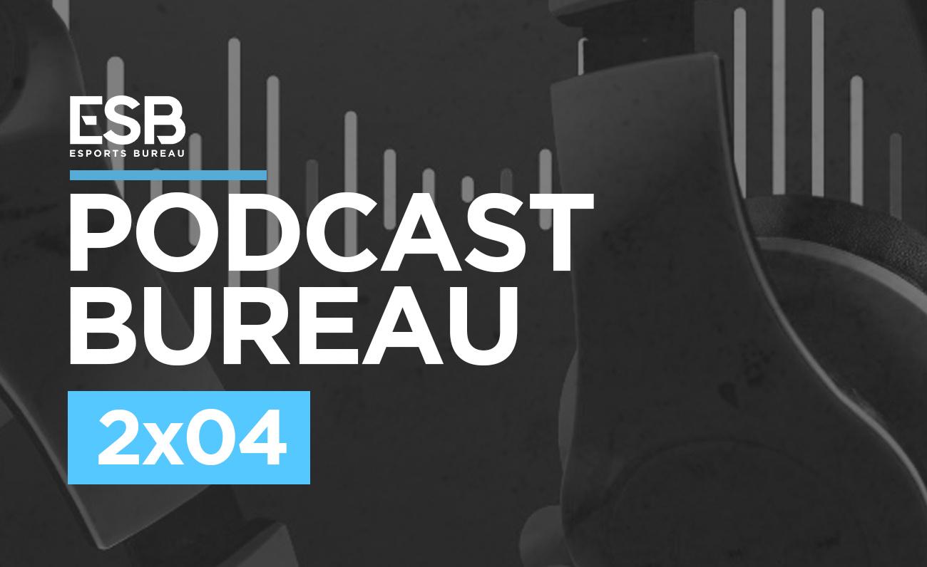 Esports Bureau Podcast 2x04