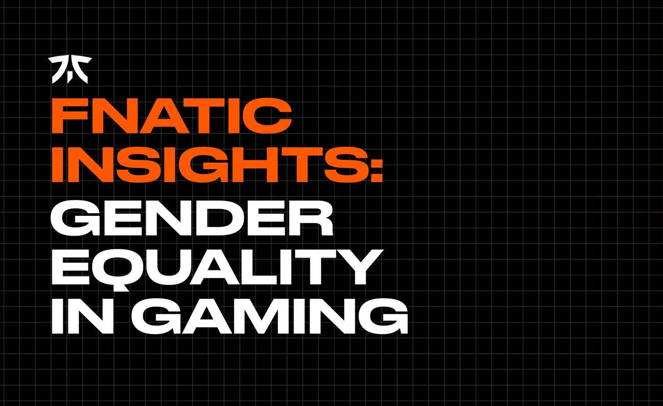 Fnatic Insight Igualdad Género
